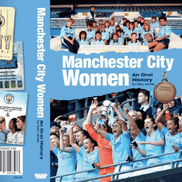 Manchester City Women: An Oral History by Gary James